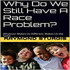 Why Do We Still Have a Race Problem?: Whatever Makes Us Different, Makes Us the Same Hörbuch von Raymond Sturgis Gesprochen von: Trevor Clinger