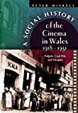A Social History of the Cinema in Wales, 1918-1951: Pulpits, Coalpits and Fleapits (University of Wales - Bangor History of Religion)