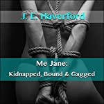 Me Jane: Kidnapped, Bound & Gagged | J. E. Haverford