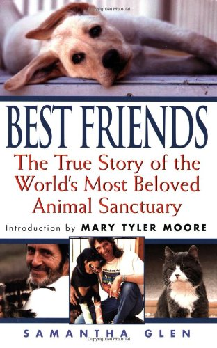 Best Friends: The True Story of the World's Most Beloved Animal Sanctuary: Samantha Glen: 9781575667355: Amazon.com: Books