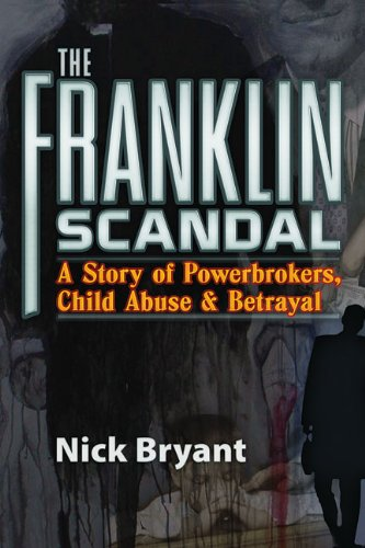 The Franklin Scandal: A Story of Powerbrokers, Child Abuse & Betrayal: Nick Bryant: 9781936296071: Amazon.com: Books