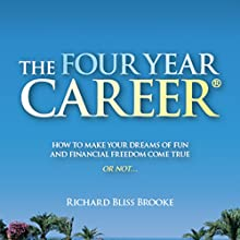 The Four Year Career: How to Make Your Dreams of Fun and Financial Freedom Come True - or Not... Audiobook by Richard B. Brooke Narrated by Richard Bliss Brooke