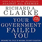 Your Government Failed You: Breaking the Cycle of National Security Disasters | Richard A. Clarke