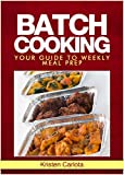 The Art of Batch Cooking: Your Guide to Weekly Meal Prep