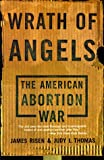 cover of Wrath of Angels: The American Abortion War