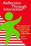 Judith Watson Moray House Institute of Education Heriot-Watt University Edinburgh. Reflection Through Interaction: The Classroom Experience Of Pupils With Learning Difficulties