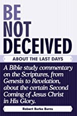Be Not Deceived: About The Last Days