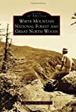 White Mountain National Forest and Great North Woods (Images of America Series)