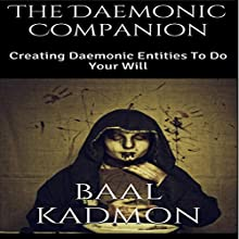 The Daemonic Companion: Creating Daemonic Entities to Do Your Will (       UNABRIDGED) by Baal Kadmon Narrated by Resheph