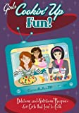 img - for Girls Cookin' Up Fun!: Delicious and Nutritious Recipes for Girls that Love to Cook book / textbook / text book