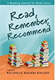 Read, Remember, Recommend; A Reading Journal for Book Lovers