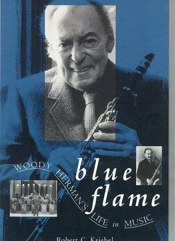 Blue Flame: Woody Herman's Life in Music
