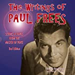 The Writings of Paul Frees: Scripts and Songs from the Master of Voice, 2nd Edition | Paul Frees