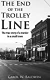 img - for The End of the Trolley Line - The True Story of a Murder in a Small Town book / textbook / text book