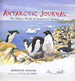 img - for Antarctic Journal: The Hidden Worlds of Antarctica's Animals book / textbook / text book