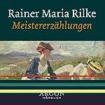 Rilke - Meistererzählungen | Rainer Maria Rilke