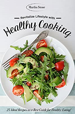 Revitalize Lifestyle with Healthy Cooking Book: 25 Ideal Recipes as a Best Guide for Healthy Eating!