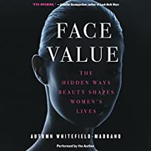 Face Value: The Hidden Ways Beauty Shapes Women's Lives Audiobook by Autumn Whitefield-Madrano Narrated by Autumn Whitefield-Madrano