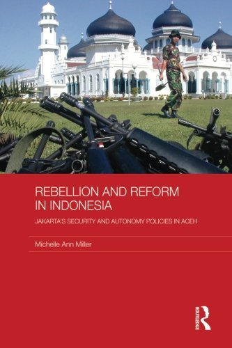 Rebellion and Reform in Indonesia: Jakarta's security and autonomy polices in Aceh (Routledge Contemporary Southeast Asi