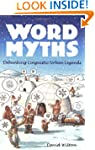 Word Myths: Debunking Linguistic Urba...