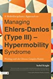 A Multidisciplinary Approach to Managing Ehlers-Danlos (Type III) - Hypermobility Syndrome: Working With the Chronic Complex Patient Isobel Knight