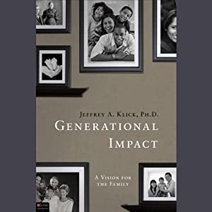 Generational Impact: A Vision for the Family | [Jeffrey A. Klick]
