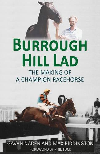 Burrough Hill Lad: The Making of a Champion Racehorse