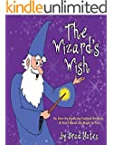 The Wizard's Wish: Or, How He Made the Yuckies Go Away - A Story About the Magic in You (English Edition)