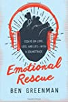 Emotional Rescue: Essays on Love, Los...