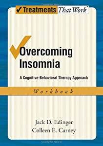 Overcoming Insomnia: A Cognitive-Behavioral Therapy Approach Workbook (Treatments That Work)