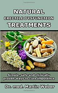 Natural Erectile Dysfunction Treatments - Simple, safe and clinically proven ways to cure impotence