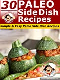 30 Paleo Side Dish Recipes - Simple & Easy Paleo Side Dish Recipes (Paleo Recipes)