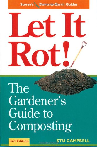 Let it Rot!: The Gardener's Guide to Composting (Third Edition) (Storey's Down-To-Earth Guides): Stu Campbell: 9781580170239: Amazon.com: Books