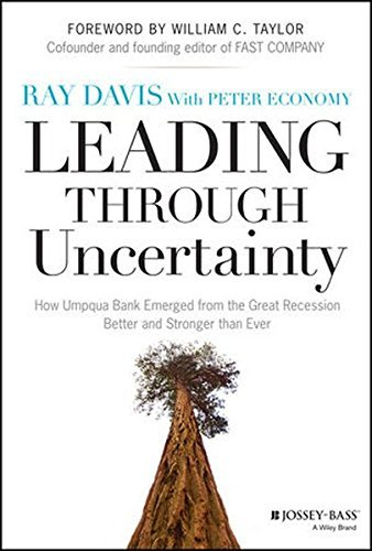 Leading Through Uncertainty: How Umpqua Bank Emerged from the Great Recession Better and Stronger than Ever by Raymond P. Davis (2013-11-04)