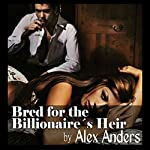 Bred for the Billionaire's Heir | Alex Anders