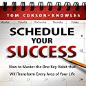 Schedule Your Success: How to Master the One Key Habit That Will Transform Every Area of Your Life (       UNABRIDGED) by Tom Corson-Knowles Narrated by Greg Zarcone