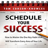 img - for Schedule Your Success: How to Master the One Key Habit That Will Transform Every Area of Your Life book / textbook / text book