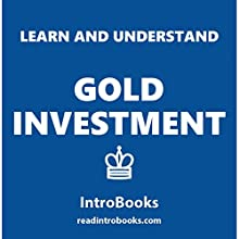 Learn and Understand Gold Investment Audiobook by  IntroBooks Narrated by Andrea Giordani