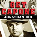 Get Capone: The Secret Plot That Captured America's Most Wanted Gangster Audiobook by Jonathan Eig Narrated by Dick Hill
