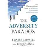 The Adversity Paradox: An Unconventional Guide to Achieving Uncommon Business Success ~ J. Barry Griswell