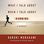 What I Talk about When I Talk about Running: A Memoir | Haruki Murakami