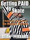 Getting PAID to Skate: A Guidebook to Becoming an Ice Hockey Referee