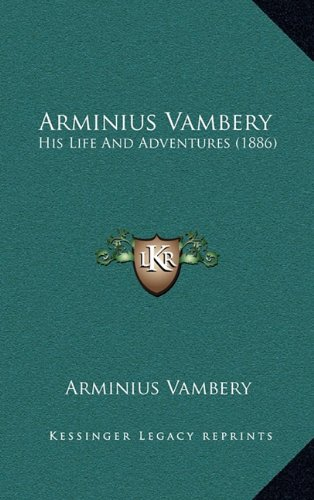 Arminius Vambery: His Life and Adventures (1886)
