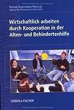 img - for Wirtschaftlich arbeiten durch Kooperation in der Alten- und Behindertenhilfe. (Lernmaterialien) book / textbook / text book
