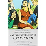 Mating Intelligence Unleashed: The Role of the Mind in Sex, Dating, and Love ~ Scott Barry Kaufman