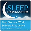 Stop Stress at Work, Be More Productive with Hypnosis, Meditation, and Affirmations: The Sleep Learning System Speech by Joel Thielke Narrated by Joel Thielke