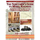 The Newcomer's Guide to Model Railways: A Step-by-step Guide to the Complete Layout (Library of Railway Modelling)by Brian Lambert