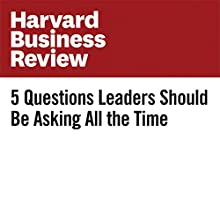 5 Questions Leaders Should Be Asking All the Time Other by James E. Ryan Narrated by Fleet Cooper
