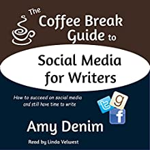 The Coffee Break Guide to Social Media for Writers: How to Succeed on Social Media and Still Have Time to Write (       UNABRIDGED) by Amy Denim Narrated by Linda Velwest