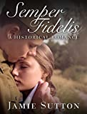 img - for HISTORICAL ROMANCE: Semper Fidelis (BBW Historical Fiction New Adult Love and Romance Books) (Fun, Provocative Mature Young Adult Medical Military Love and Romance Novella) book / textbook / text book